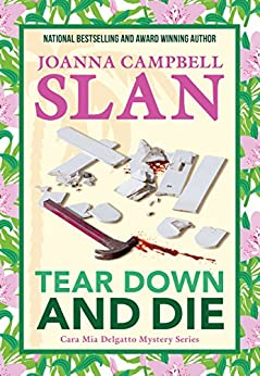 Tear Down and Die (Cara Mia Delgatto Mystery Series Book 1) by [Slan, Joanna Campbell]