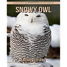 Snowy Owl: Children's Book of Amazing Photos and Fun Facts about Snowy Owl