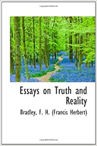 essays on truth and reality bradley Essays on reality - get started with essay writing and compose the best essay ever get to know common recommendations how to get a plagiarism free themed dissertation.