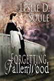 Forgetting Fallenwood, Soule, Leslie D. and Melange Books, 1612356842