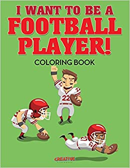 I Want to be a Football Player! Coloring Book: Creative Playbooks ...