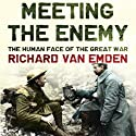 Meeting the Enemy: The Human Face of the Great War Audiobook by Richard van Emden Narrated by Derek Perkins