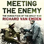 Meeting the Enemy: The Human Face of the Great War | Richard van Emden
