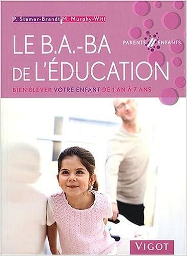 Téléchargement Le B.A.-BA de l'éducation : Bien élever votre enfant de 1 an à 7 ans pdf, epub ebook
