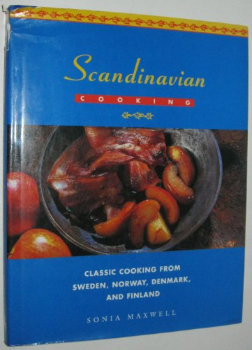 Scandinavian Cooking: Classic Cooking from Sweden, Norway, Denmark, and Finland by Sonia Maxwell