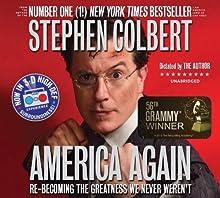 America Again: Re-becoming the Greatness We Never Weren't Audiobook by Stephen Colbert Narrated by Stephen Colbert, Tim Meadows, Jordin Ruderman