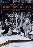 img - for The History of Remington Firearms: The History of One of the World's Most Famous Gun Makers book / textbook / text book