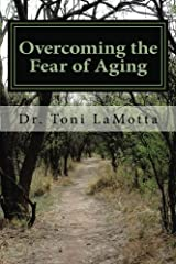 Overcoming the Fear of Aging: The first step in Your  Journey to Conscious Aging (Volume 1)