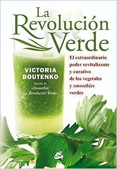 La Revolución Verde. El Extraordinario Poder Revitalizante, Alcalino Y Curativo De Los Vegetales Y Smoothies Verdes por Nora Steinbrun epub