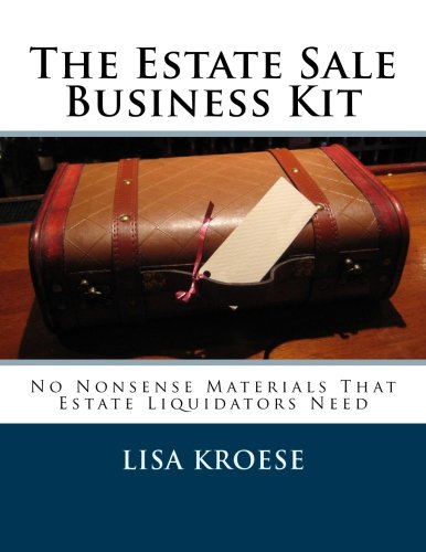 The Estate Sale Business Kit: No Nonsense Materials That Estate Liquidators Need Business Kit