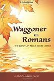 Waggoner on Romans: The Gospel in Paul's Great Letter