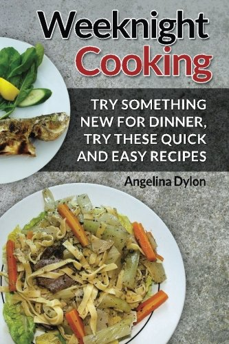 Download weeknight cooking try something new for dinner try these download weeknight cooking try something new for dinner try these quick and easy recipes book pdf audio idpjykcb6 forumfinder Image collections