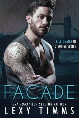 Facade: Steamy Billionaire Romance (Billionaire in Disguise Series) (Volume (Facade Series)