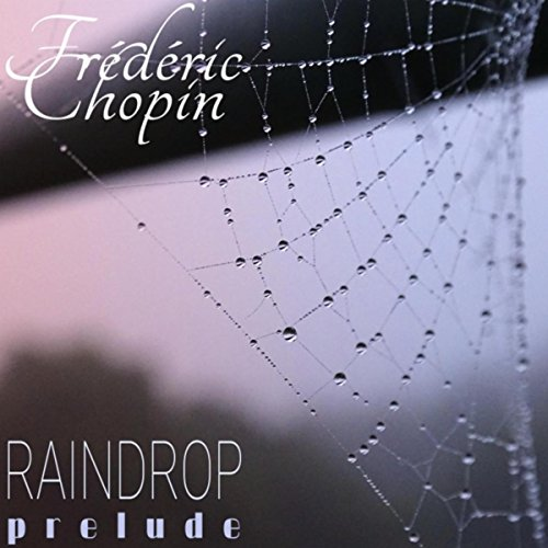 "Frédéric Chopin: 24 Préludes, Op. 28: No. 15 in D-Flat Major ""Raindrop"""