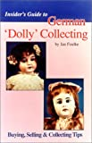 Insider's Guide to German 'Dolly' Collecting, Jan Foulke, 0875884431