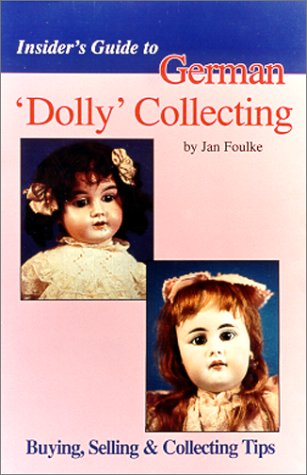 Insider's Guide to German 'Dolly' Collecting: Girl Bisque Dolls : Buying, Selling & Collecting Tips