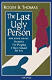 The Last Ugly Person, Roger B. Thomas, 0898703956
