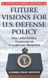 Future Visions for U. S. Defense Policy, Hillen, John, 0876092113