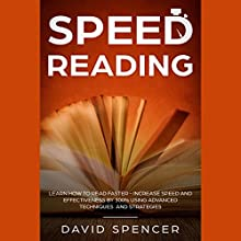 Speed Reading: Learn How to Read Faster: Increase Speed and Effectiveness by 300% Using Advanced Techniques and Strategies Audiobook by David Spencer Narrated by Timothy Burke