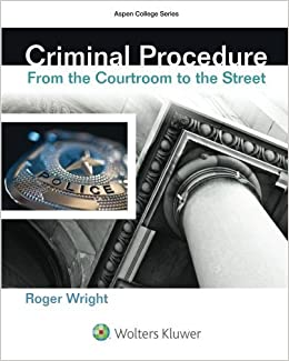 Criminal Procedure: From the Courtroom To the Street (Aspen College) by Roger Wright (2015-02-25)