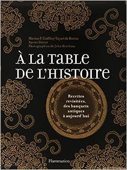 A la table de l'histoire : Recettes revisitées, des banquets antiques à aujourd'hui