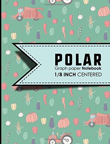 "Download Polar Graph Paper Notebook: 1/8 Inch Centered: Polar Coordinates, Polar Sketchbook, Cute Farm Animals Cover, 8.5"" x 11"", 100 pages (Polar Graph Paper Notebooks: 1/8 Inch Centered) (Volume 27) ebook"