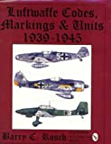Luftwaffe Codes, Markings and Units, 1939-1945, Barry C. Rosch, 088740796X