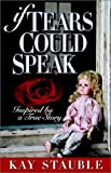 If Tears Could Speak, Kay Stauble, 0972380620