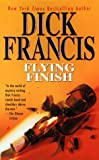 Flying Finish, Dick Francis, 0515125601