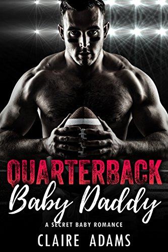 Quarterback Baby Daddy (A Secret Baby Sports Romance) by [Adams, Claire]
