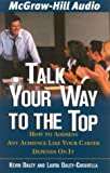 Talk Your Way to the Top: How to Address Any Audience Like Your Career Depended On It