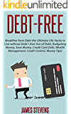 Debt-Free: Breakfree from Debt the Ultimate Life Hacks to Live without Debt ! (Get Out of Debt, Budgeting Money, Save Money, Credit Card Debt, Wealth Management, Credit Control, Money Tips)