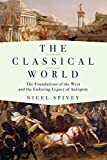 img - for The Classical World: The Foundations of the West and the Enduring Legacy of Antiquity book / textbook / text book