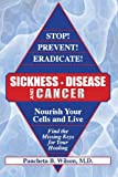 Stop! Prevent! Eradicate! Sickness, Disease and Cancer, Pancheta Wilson, 1620243164