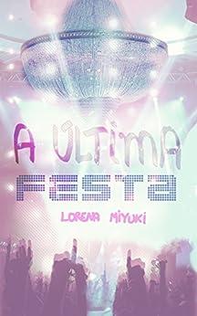 A Última Festa por [Miyuki, Lorena]