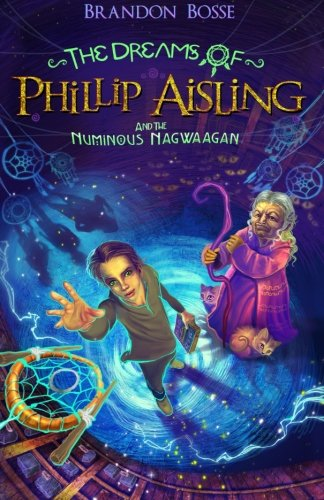 The Dreams of Phillip Aisling and the Numinous Nagwaagan (Volume 1)