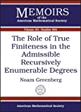 The Role of True Finiteness in the Admissible Recursively Enumerable Degrees, Noam Greenberg, 0821838857