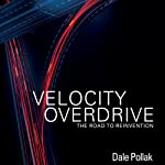 Velocity Overdrive: The Road To Reinvention | Dale Pollak