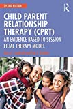 Child Parent Relationship Therapy (CPRT): An Evidence Based 10-Session Filial Therapy Model