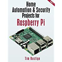Home Automation and Security Projects for Raspberry Pi (Book 2)