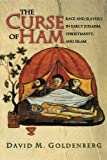 The Curse of Ham: Race And Slavery In Early Judaism, Christianity, And Islam (Jews, Christians, And Muslims From The Ancient To The Modern World)