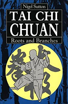 Tai Chi Chuan Roots & Branches by [Sutton,Nigel]