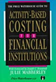 The Price Waterhouse Guide to Activity-Based Costing for Financial Institutions, Mabberley, Julie, 0786301430