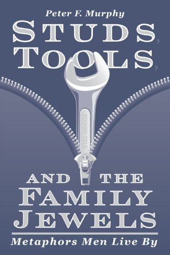 Studs, Tools, and the Family Jewels: Metaphors Men Live