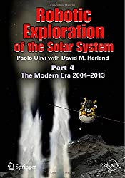 Robotic Exploration of the Solar System: Part 4: The Modern Era 2004 -2013 (Springer Praxis Books)