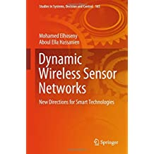 Dynamic Wireless Sensor Networks: New Directions for Smart Technologies (Studies in Systems, Decision and Control)