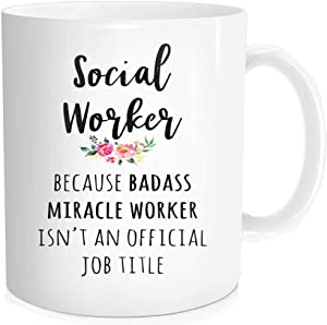 Funny Coffee Mug with Quotes - Social Worker Because Badass Miracle Worker Isn't An Official Job Title - Social Worker Graduation For Men Women Office , 11-OZ Fine Bone China Ceramic White