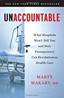 Unaccountable: What Hospitals Won't Tell You and How Transparency Can Revolutionize Health Care
