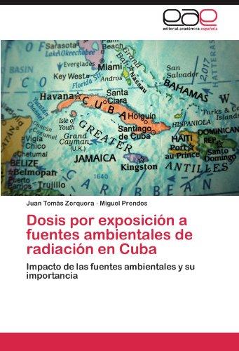 Descargar Libro Dosis Por Exposicion A Fuentes Ambientales De Radiacion En Cuba Juan Tom?'s Zerquera