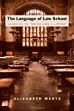 The Language of Law School : Learning to Think Like a Lawyer, Mertz, Elizabeth, 0195182863